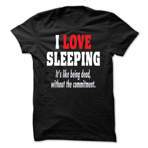 I LOVE SLEEPING ITS LIKE BEING DEAD WITHOUT THE COMMITMENT >> Click Visit Site to get yours nice Shirts & Hoodies - Only $19 - $21. #tshirts, #photo, #image, #hoodie, #shirt, #xmas, #christmas, #gift, #presents, #AutomotiveShirts