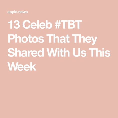 13 Celeb #TBT Photos That They Shared With Us This Week