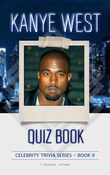 Kanye West Quiz Book 2nd Edition Celebrity Trivia Series In 2020 Books Trivia Kanye West
