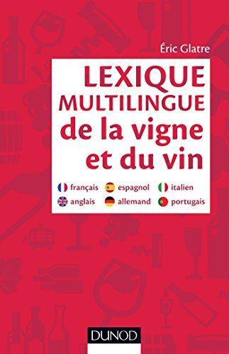 Lexique Multilingue De La Vigne Et Du Vin Francais Anglais Espagnol Allemand Portugais Italie Francais Anglais Esp Vin Espagnol Vin De France Lexique