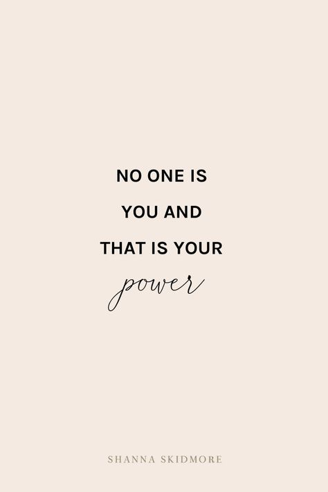 """No one is you and that's your power."" 