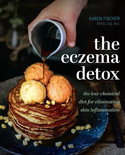 The Eczema Detox The Low Chemical Diet For Eliminating Skin Inflammation In 2021 Eczema Diet Chemical Diet Eczema