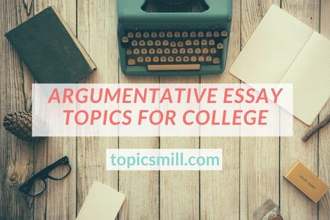 Argumentative Essay Topics For College - 2020 | TopicsMill