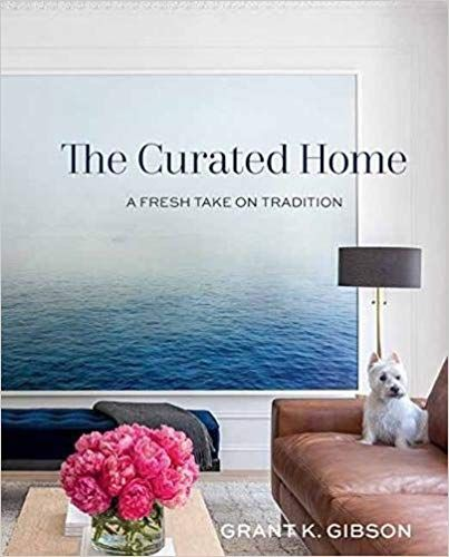The Curated Home A Fresh Take On Tradition Grant Gibson