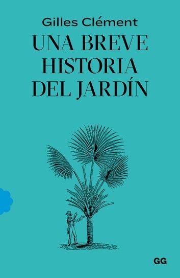 Una Breve Historia Del Jardín Ebook By Gilles Clément Rakuten Kobo Arte De Vivir Libros De Arte Libros