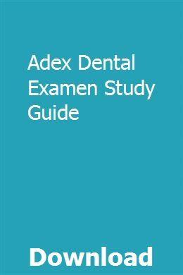 Adex Dental Examen Study Guide Study Guide Study Dental Exam