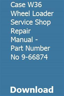 CASE W36 ARTICULATED LOADER SERVICE SHOP REPAIR MANUAL
