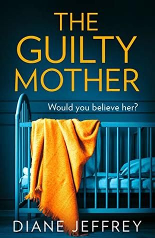The Guilty Mother By Diane Jeffrey Blog Tour Psychological Thrillers The Guilty Books To Read