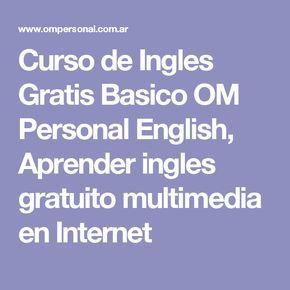Curso De Ingles Gratis Basico Om Personal English Aprender Ingles Gratuito Multimedia En Internet Cursos De Ingles Gratis Aprender Inglés Curso De Inglés
