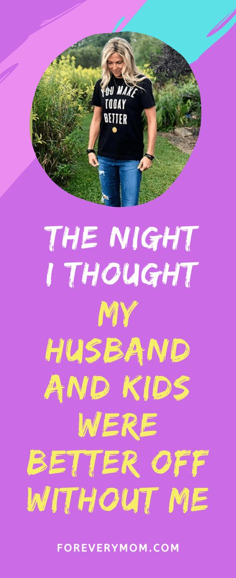 The Night I Thought My Husband and Kids Were Better Off Without Me