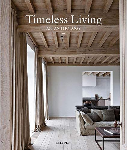 Download Pdf Timeless Living An Anthology Free Epub Mobi Ebooks Home House Styles Home Decor