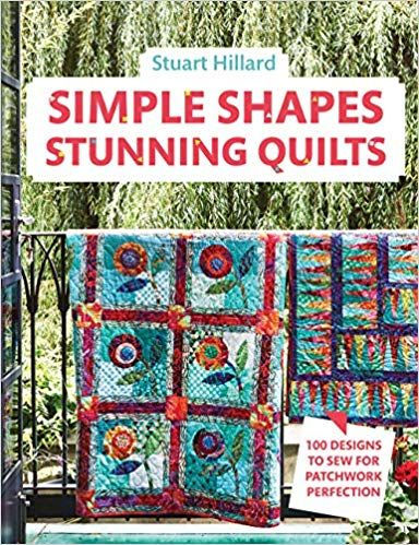 Simple Shapes Stunning Quilts 100 Designs To Sew For Patchwork Perfection Amazon Co Uk Stuart Hillard 9781911624394 Amazo Quilts Simple Shapes Easy Quilts