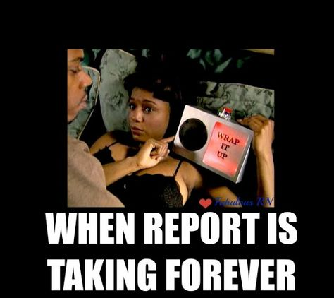 When report is taking forever. Nurse humor. Nursing funny. Wrap it up box. Done. Fabulous RN. meme.