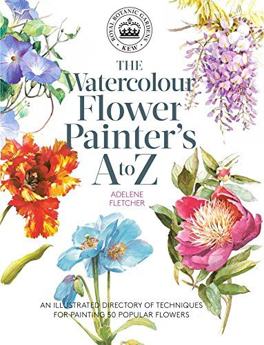 The Watercolour Flower Painter S A To Z An Illustrated D Https