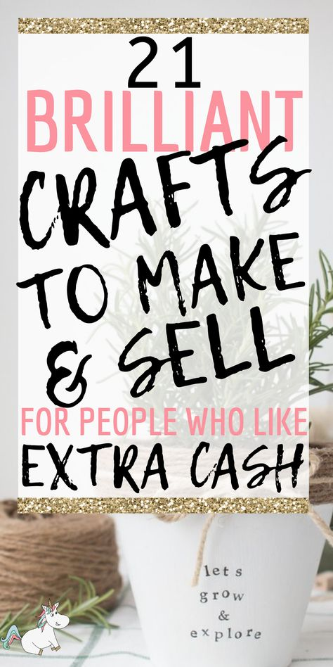 21 Brilliant Crafts To Make and Sell For People Who Like Extra Cash! #craftstomakeandsell #craftstosell #crafts #makemoneyfromhome #sidehustleideas