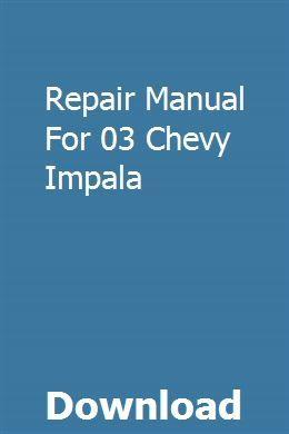 Repair Manual For 03 Chevy Impala Repair Manuals Repair Manual