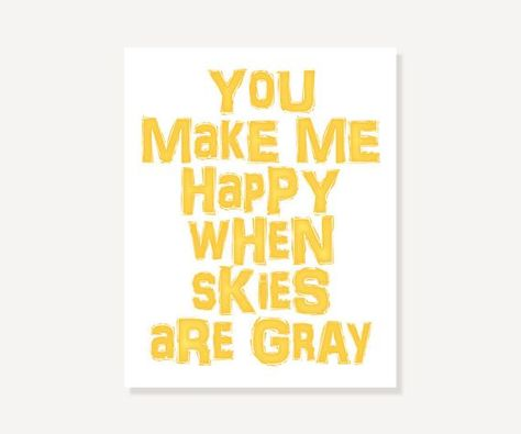 You Are My Sunshine Quote Art: You Make Me Happy When Skies Are Gray Print - Yellow
