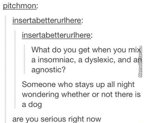 So True <<<sounds almost like me but agoraphobia