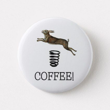 Hare Springing Jumping with Spring Coffee Humor Button