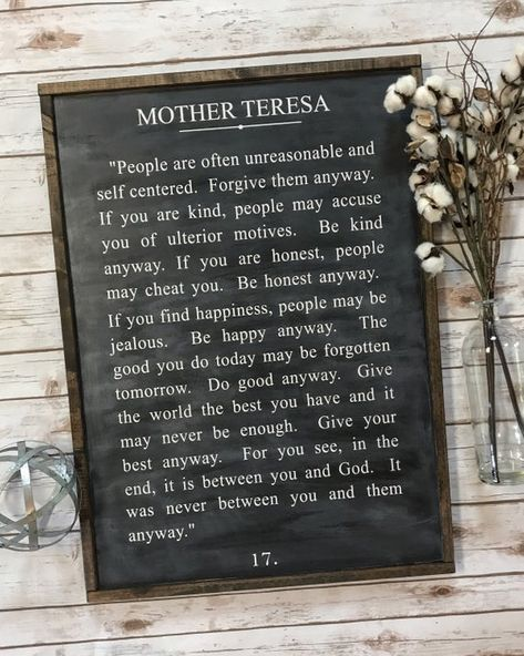 Mother Teresa | Do It Anyway | Mother Teresa quotes | farmhouse sign | This quote from Mother Teresa will always be one of my favorites! Its the perfect reminder for anyone, and is the perfect addition to your farmhouse decor. Wood painted black and letters are painted white. NO VINYL. This sign