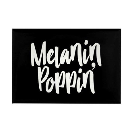 Melanin Poppin Rectangle Magnet By Miscellaneous Cafepress In 2021 Melanin Poppin Black Girl Quotes Melanin