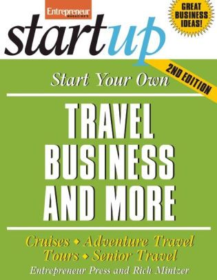 Start Your Own Travel Business And More Senior Trip Business Travel Travel Tours