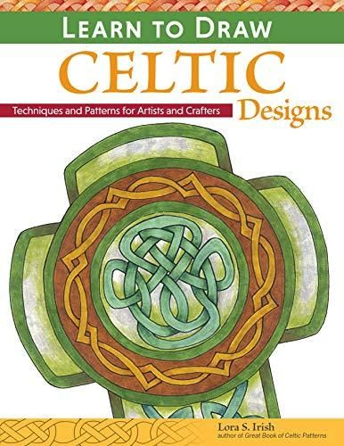 Learn to Draw Celtic Designs: Exercises and Patterns for Artists and Crafters (Fox Chapel Publishing) Over 150 Ready-to-Use Patterns from Lora Irish; Knots, Braids, Mythical Creatures, & More - Default