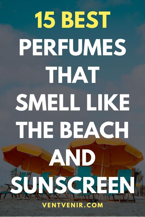 15 Perfumes That Smell Like The Beach | Best perfume