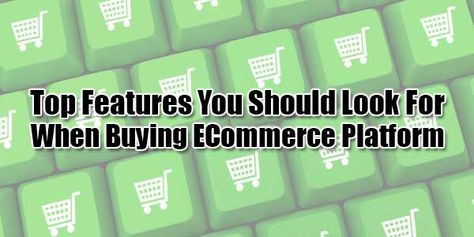 Top Features You Should Look For When Buying ECommerce Platform