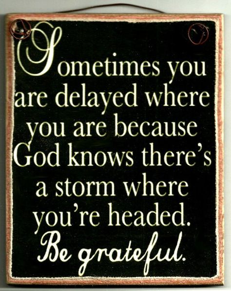 Sometimes You Are Delayed Where You Are Because God Knows There's A Storm - Inspirational Picture Pl