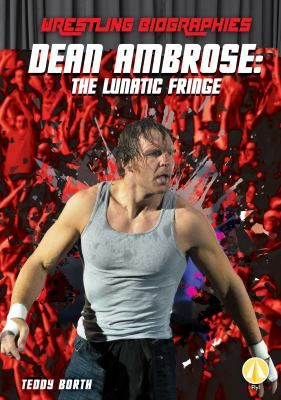 Cover image for Dean Ambrose : The Lunatic Fringe | Kids