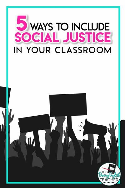 5 Ways To Incorporate Social Justice Into The Classroom Social Emotional Learning Social Justice High School English Classroom
