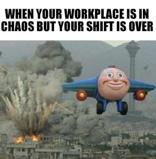 When Your Workplace Is In Chaos But Your Shift Is Over Ifunny Reddit Funny Funny Memes Dankest Memes