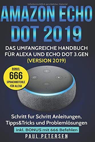 Amazon Echo Dot 2019 Das Umfangreiche Handbuch F R Alexa Und Echo Dot 3 Gen Version 2019 Schritt F R Schritt Anleitungen Tipp In 2020 Amazon Echo Bucher Tipps