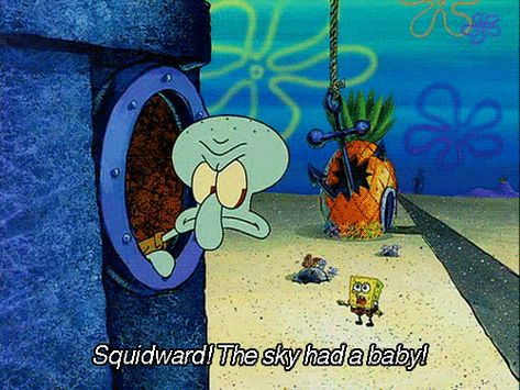 When an anchor dropped on SpongeBob's house and he alerted Squidward: