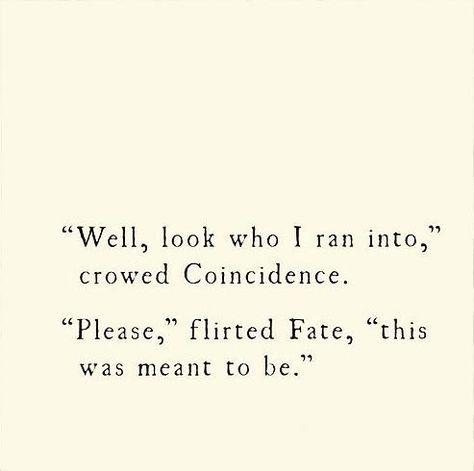 """""""Well, look who I rain into,"""" crowed Confidence.   """"Please,"""" flirted Fate, """"this was meant to be."""""""