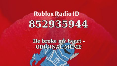 He Broke My Heart Original Meme Roblox Id Roblox Radio Code Roblox He Broke My Heart My Heart Is Breaking Roblox