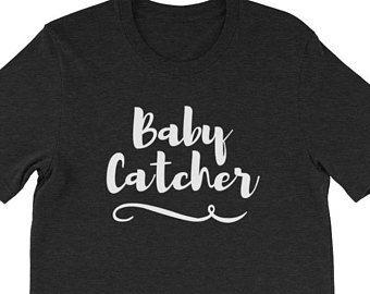 Baby Catcher Midwife Midwifery Birth Team OBGYN Obstetrics Nurse