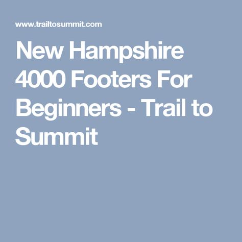 Map Of New England 4000 Footers.New Hampshire 4000 Footers For Beginners Trail To Summit Hiking