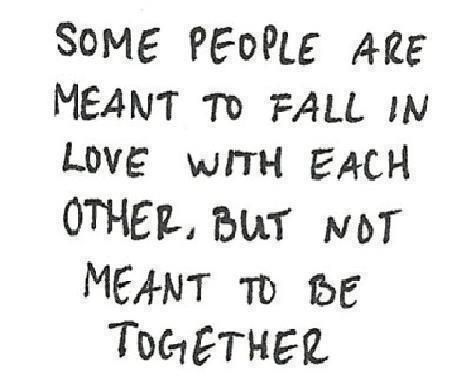 Some people are meant to fall in love with each other, but not meant to be together..