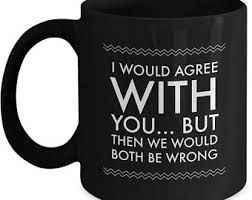 Image result for sayings for men s coffee mugs