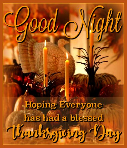 Goodnight Hope Everyone Had A Blessed Thanksgiving Day Quotes Thanksgiving Thanksgi Happy Thanksgiving Quotes Thanksgiving Quotes Family Thanksgiving Blessings