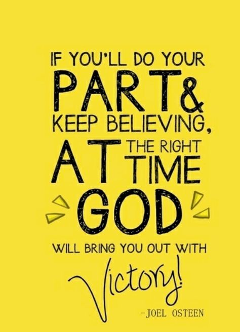 If You'll Do Your PART & Keep Believing, AT The Right Time GOD Will Bring You Out With Victory! -Joel Osteen