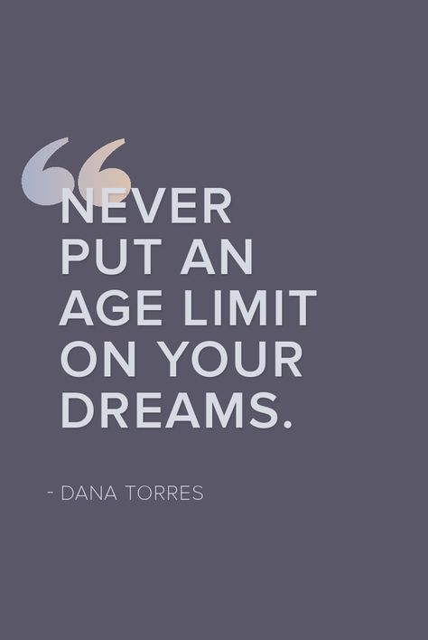 Inspirational words that are a reminder that anything is possible no matter how old you are.
