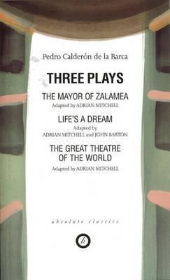 Pdf Download Three Plays The Mayor Of Zalamea Lifeaes A Dream Great Theatre Of The World Adap Adrian Mitchell Free By Pedro La Barca Ebook What To Read