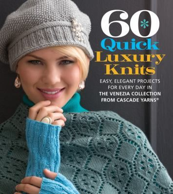 60 Quick Luxury Knits: Easy, Elegant Projects for Every Day in the Venezia Collection from Cascade Yarns.