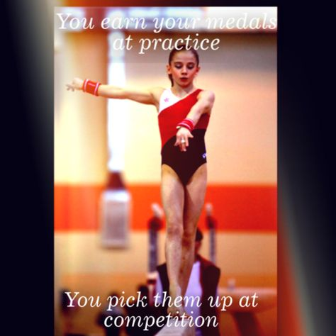 You earn your medals at practice. You pick them up at competition.