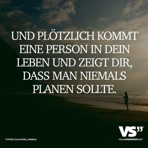 Und plötzlich kommt eine Person in dein Leben und zeigt dir, dass man niemals planen sollte. - VISUAL STATEMENTS®