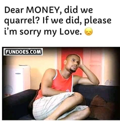 Money Funny Memes In Www Fundoes Com To Make Laugh Sorry My Love Funny Jokes Funny