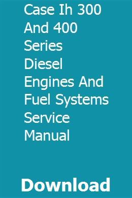 Case Ih 300 And 400 Series Diesel Engines And Fuel Systems Service Manual Diesel Engine Case Ih Diesel